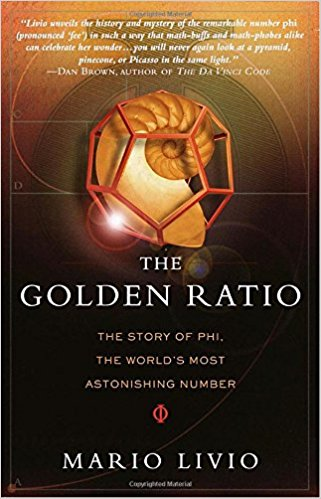 The Golden Ratio: The Story of PHI, the World's Most